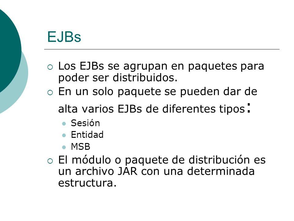 EJBs Los EJBs se agrupan en paquetes para poder ser distribuidos. En un solo paquete se pueden dar de alta varios EJBs de diferentes tipos : Sesión En