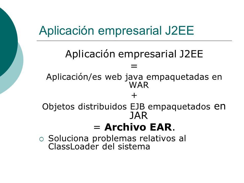 Aplicación empresarial J2EE = Aplicación/es web java empaquetadas en WAR + Objetos distribuidos EJB empaquetados en JAR = Archivo EAR. Soluciona probl