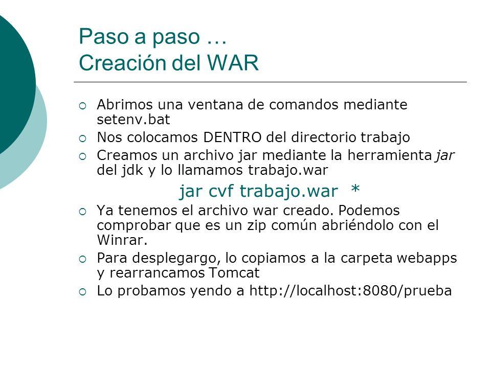 Paso a paso … Creación del WAR Abrimos una ventana de comandos mediante setenv.bat Nos colocamos DENTRO del directorio trabajo Creamos un archivo jar