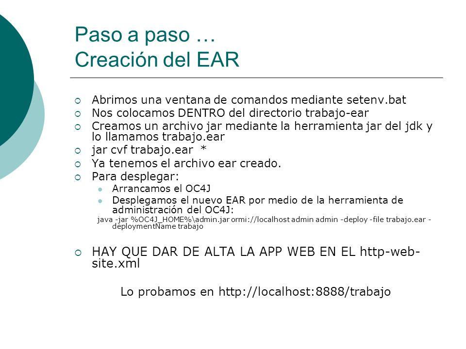 Paso a paso … Creación del EAR Abrimos una ventana de comandos mediante setenv.bat Nos colocamos DENTRO del directorio trabajo-ear Creamos un archivo