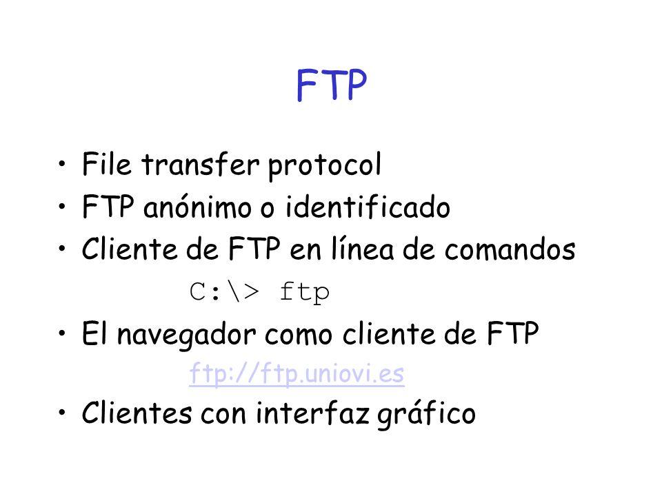 FTP File transfer protocol FTP anónimo o identificado Cliente de FTP en línea de comandos C:\> ftp El navegador como cliente de FTP ftp://ftp.uniovi.es Clientes con interfaz gráfico