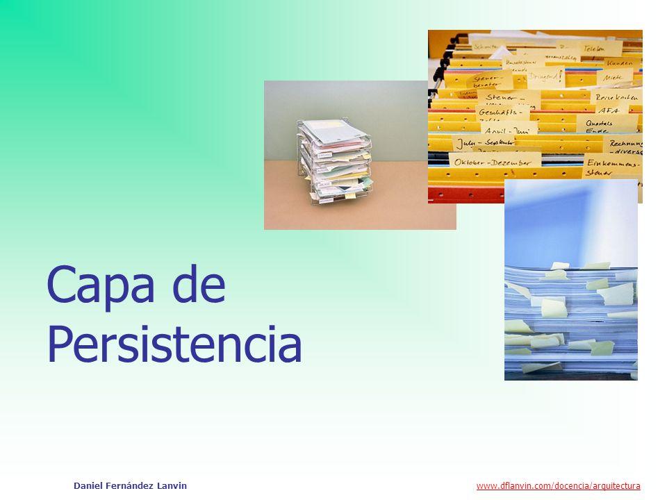 www.dflanvin.com/docencia/arquitectura Daniel Fernández Lanvin Capa de Persistencia Responsabilidades Ofrece servicios de persistencia y recuperación de información a las capas superiores: Servicios de lógica de persistencia Ej.