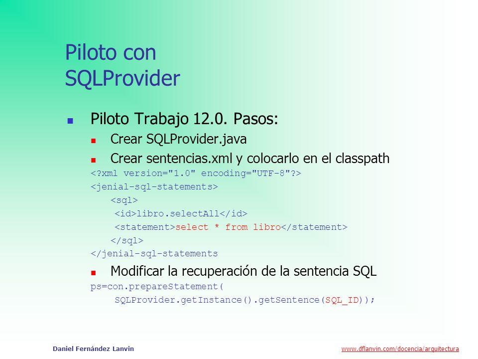 www.dflanvin.com/docencia/arquitectura Daniel Fernández Lanvin Piloto con SQLProvider Piloto Trabajo 12.0. Pasos: Crear SQLProvider.java Crear sentenc