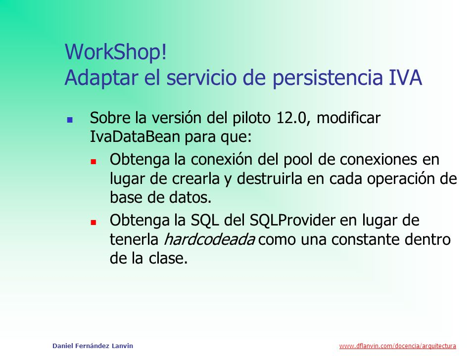 www.dflanvin.com/docencia/arquitectura Daniel Fernández Lanvin WorkShop! Adaptar el servicio de persistencia IVA Sobre la versión del piloto 12.0, mod