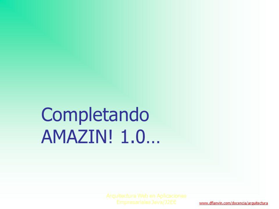 www.dflanvin.com/docencia/arquitectura Arquitectura Web en Aplicaciones Empresariales Java/J2EE Completando AMAZIN.