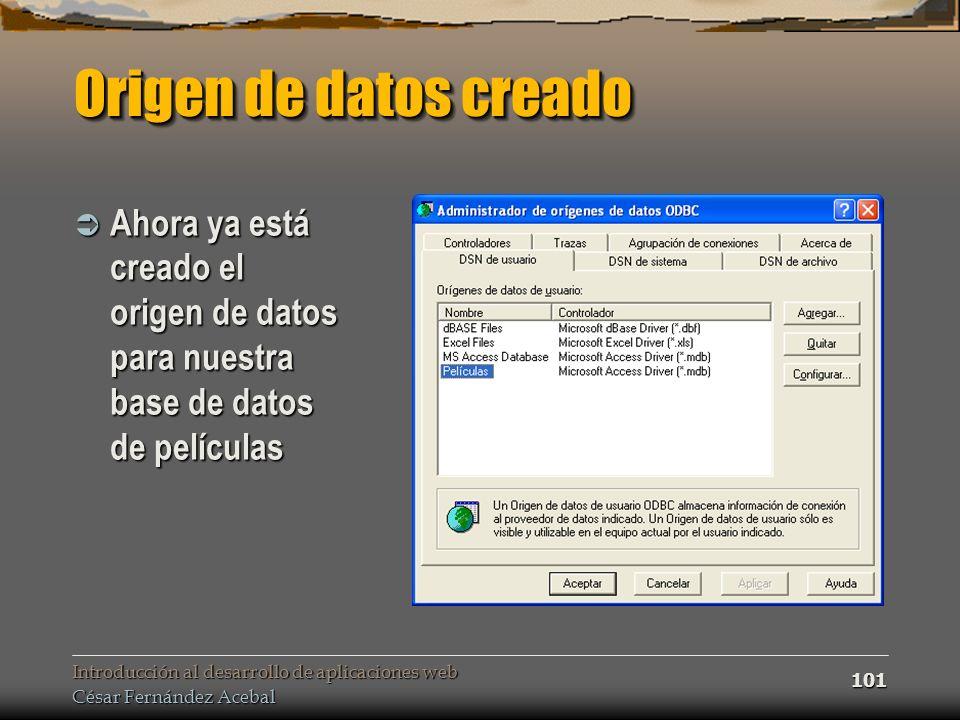 Introducción al desarrollo de aplicaciones web César Fernández Acebal 101 Origen de datos creado Ahora ya está creado el origen de datos para nuestra