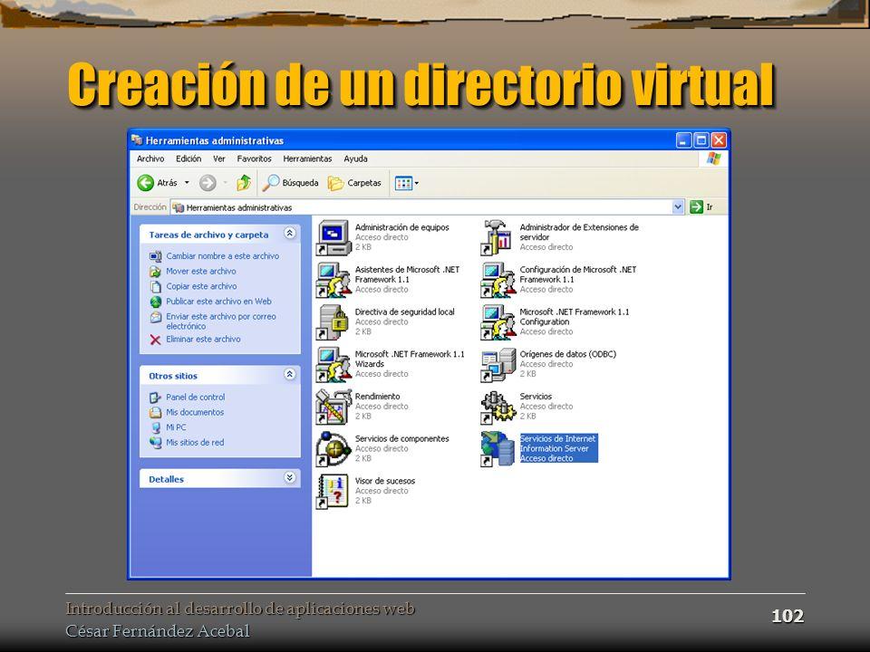 Introducción al desarrollo de aplicaciones web César Fernández Acebal 102 Creación de un directorio virtual