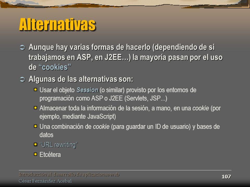 Introducción al desarrollo de aplicaciones web César Fernández Acebal 107 AlternativasAlternativas Aunque hay varias formas de hacerlo (dependiendo de