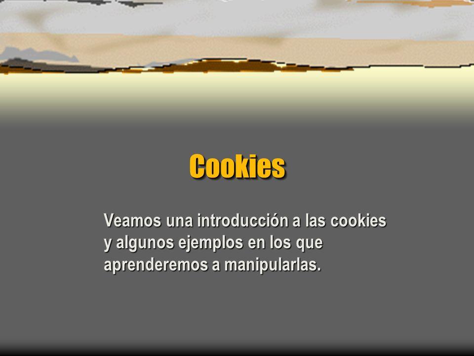 CookiesCookies Veamos una introducción a las cookies y algunos ejemplos en los que aprenderemos a manipularlas.
