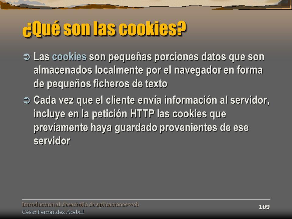 Introducción al desarrollo de aplicaciones web César Fernández Acebal 109 ¿Qué son las cookies? Las cookies son pequeñas porciones datos que son almac