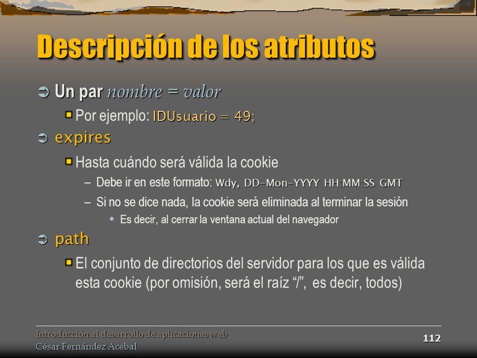 Introducción al desarrollo de aplicaciones web César Fernández Acebal 112 Descripción de los atributos Un par nombre = valor Un par nombre = valor IDU