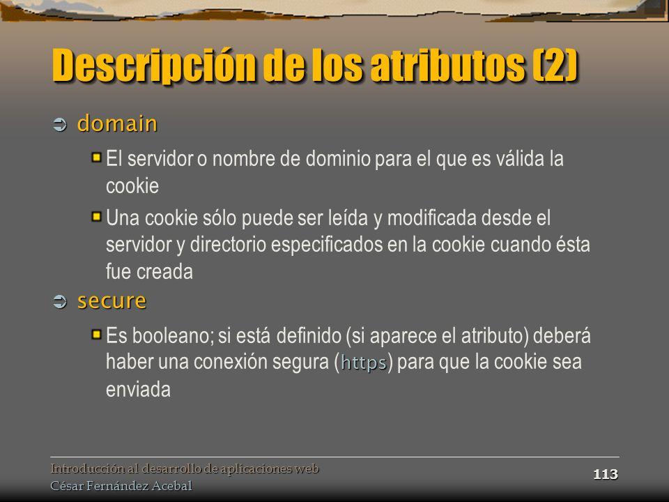 Introducción al desarrollo de aplicaciones web César Fernández Acebal 113 Descripción de los atributos (2) domain domain El servidor o nombre de domin