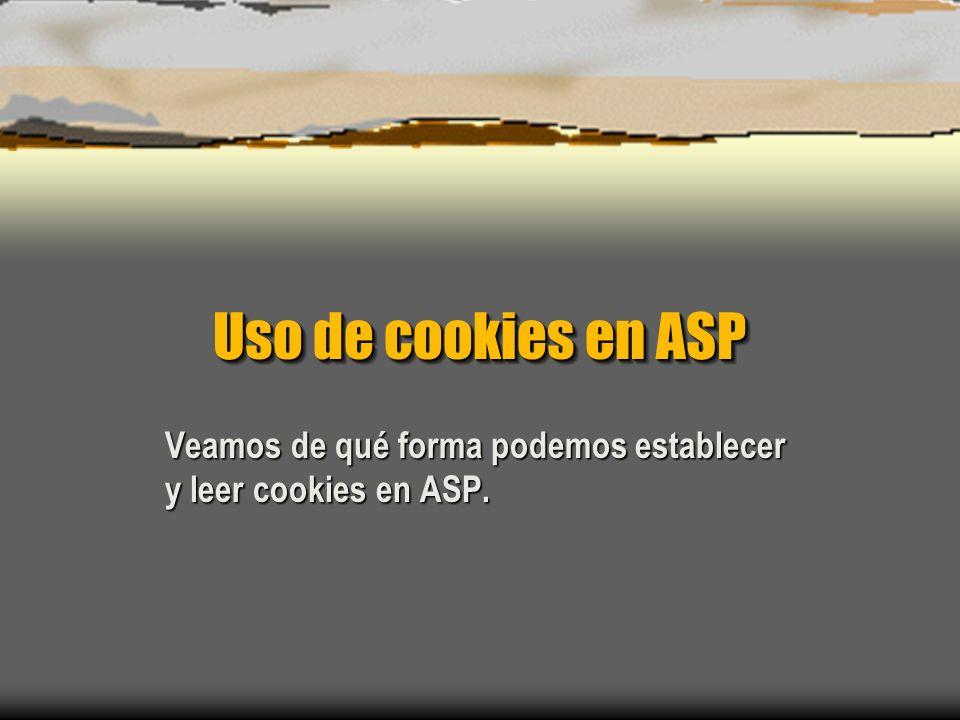 Uso de cookies en ASP Veamos de qué forma podemos establecer y leer cookies en ASP.