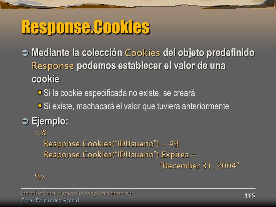 Introducción al desarrollo de aplicaciones web César Fernández Acebal 115 Response.CookiesResponse.Cookies Mediante la colección Cookies del objeto pr