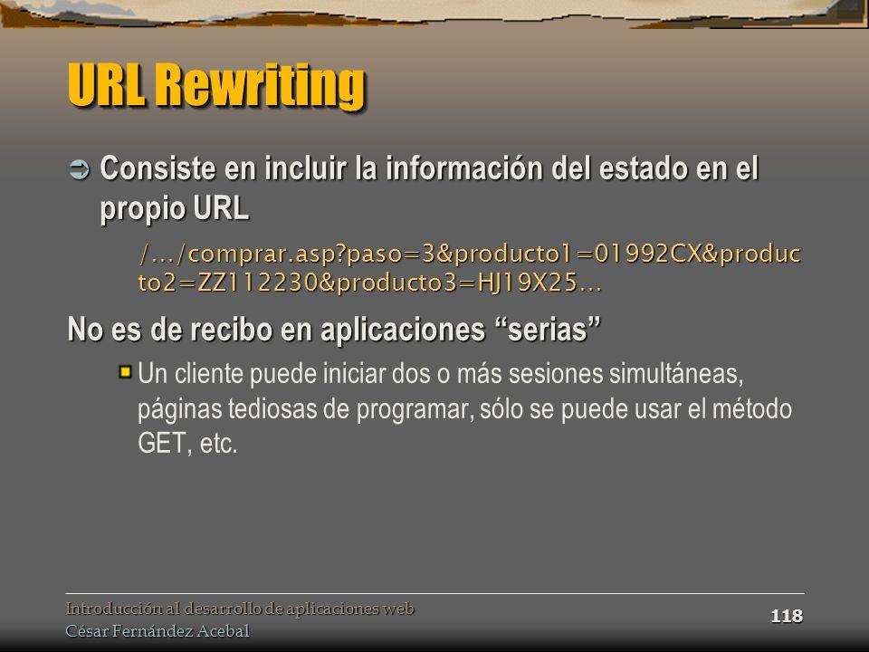 Introducción al desarrollo de aplicaciones web César Fernández Acebal 118 URL Rewriting Consiste en incluir la información del estado en el propio URL