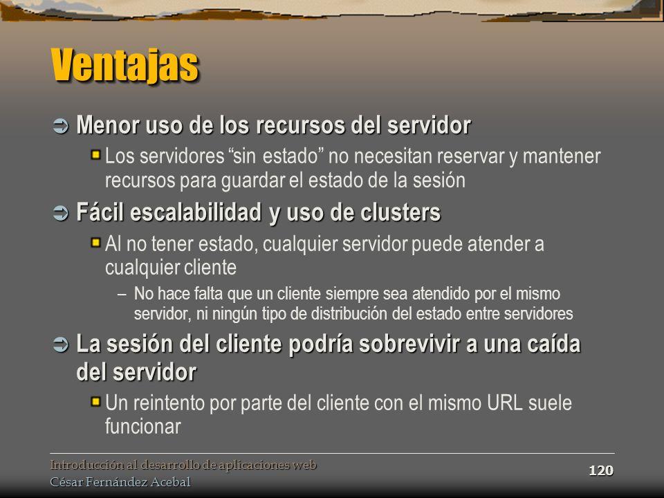 Introducción al desarrollo de aplicaciones web César Fernández Acebal 120 VentajasVentajas Menor uso de los recursos del servidor Menor uso de los rec