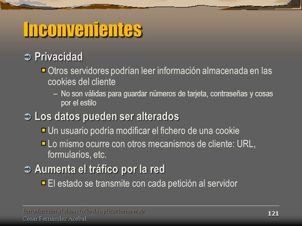 Introducción al desarrollo de aplicaciones web César Fernández Acebal 121 InconvenientesInconvenientes Privacidad Privacidad Otros servidores podrían