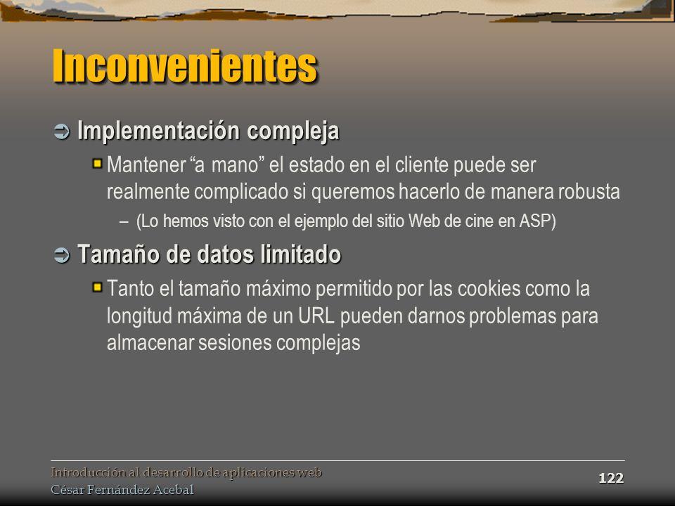 Introducción al desarrollo de aplicaciones web César Fernández Acebal 122 InconvenientesInconvenientes Implementación compleja Implementación compleja
