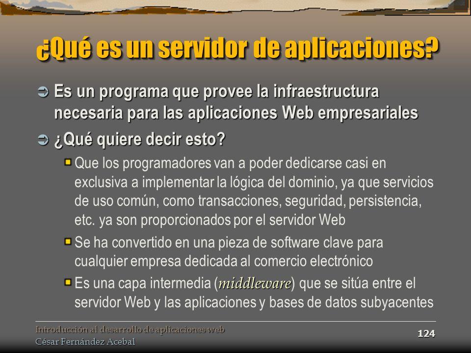 Introducción al desarrollo de aplicaciones web César Fernández Acebal 124 ¿Qué es un servidor de aplicaciones? Es un programa que provee la infraestru