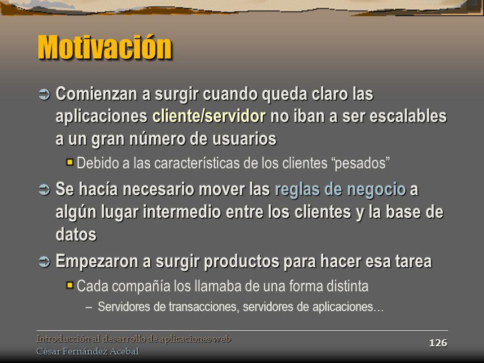 Introducción al desarrollo de aplicaciones web César Fernández Acebal 126 MotivaciónMotivación Comienzan a surgir cuando queda claro las aplicaciones