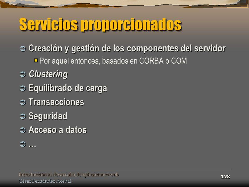 Introducción al desarrollo de aplicaciones web César Fernández Acebal 128 Servicios proporcionados Creación y gestión de los componentes del servidor