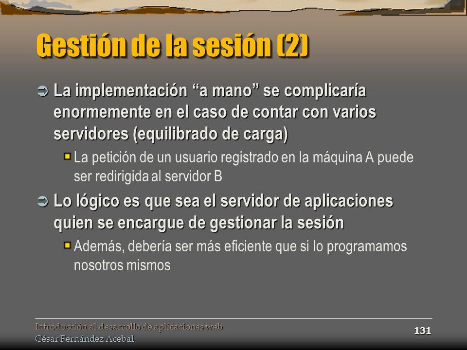 Introducción al desarrollo de aplicaciones web César Fernández Acebal 131 Gestión de la sesión (2) La implementación a mano se complicaría enormemente