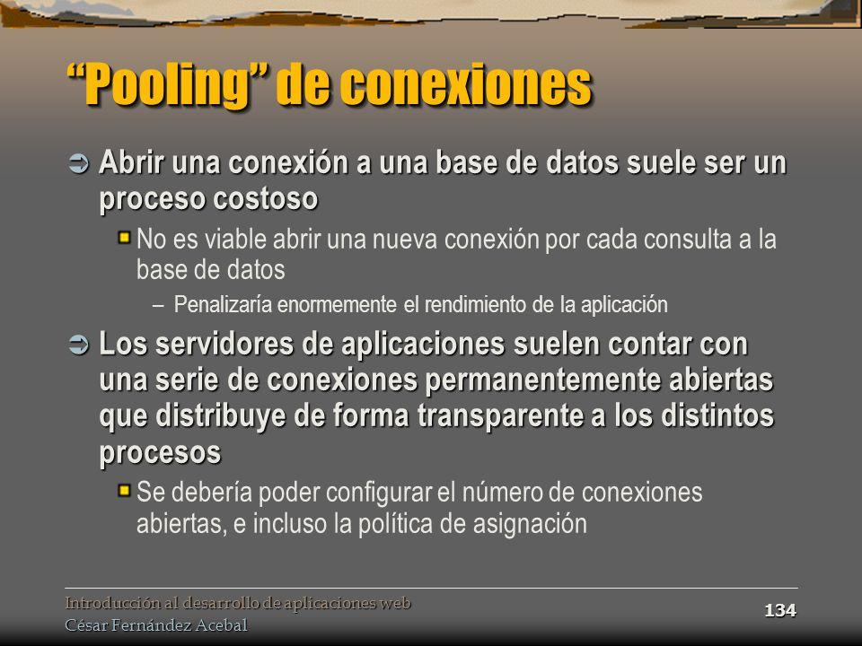 Introducción al desarrollo de aplicaciones web César Fernández Acebal 134 Pooling de conexiones Abrir una conexión a una base de datos suele ser un pr