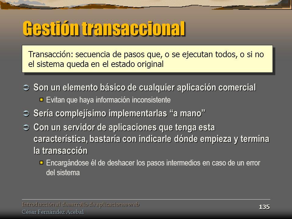 Introducción al desarrollo de aplicaciones web César Fernández Acebal 135 Gestión transaccional Son un elemento básico de cualquier aplicación comerci