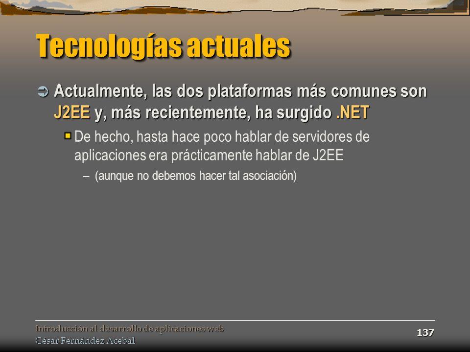 Introducción al desarrollo de aplicaciones web César Fernández Acebal 137 Tecnologías actuales Actualmente, las dos plataformas más comunes son J2EE y
