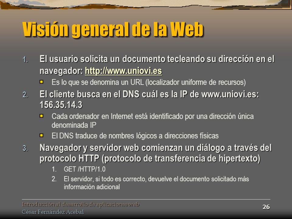 Introducción al desarrollo de aplicaciones web César Fernández Acebal 26 Visión general de la Web 1.