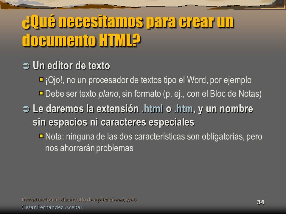 Introducción al desarrollo de aplicaciones web César Fernández Acebal 34 ¿Qué necesitamos para crear un documento HTML.