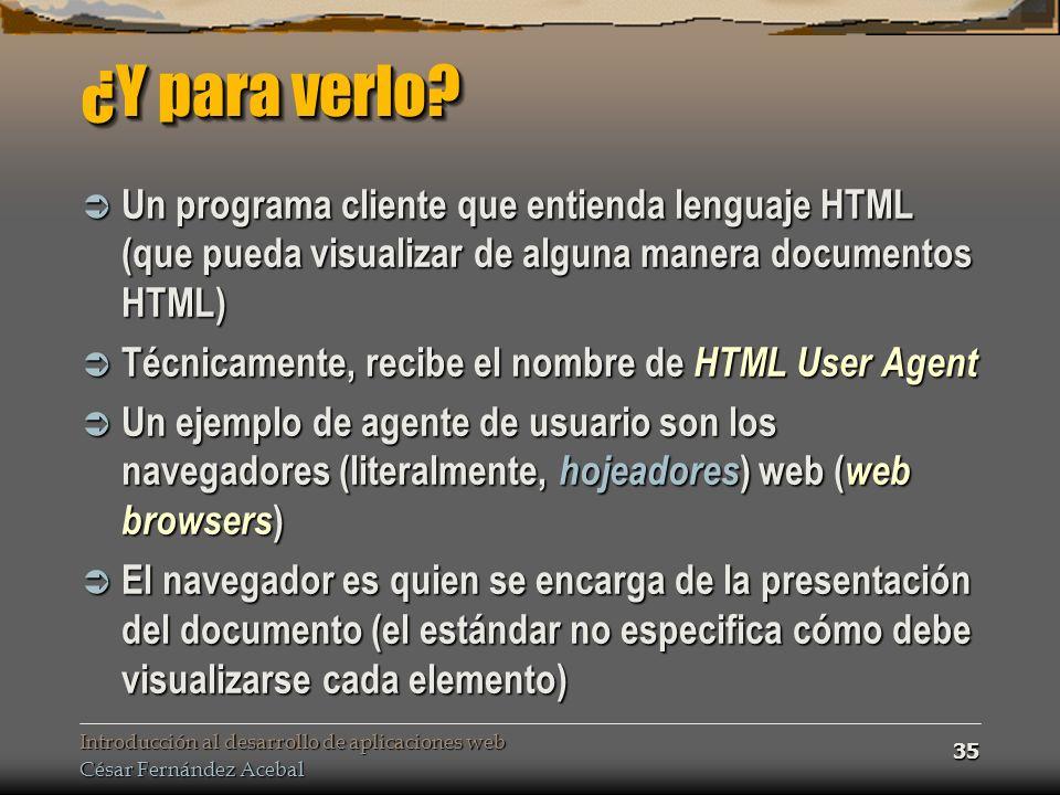 Introducción al desarrollo de aplicaciones web César Fernández Acebal 35 ¿Y para verlo.