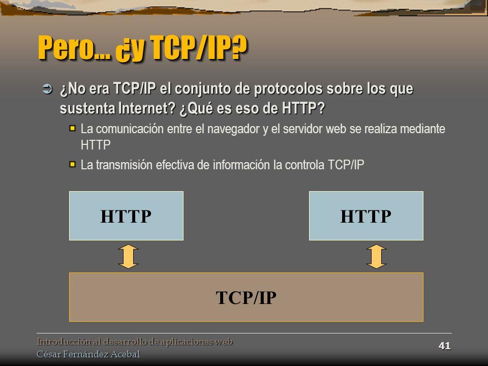 Introducción al desarrollo de aplicaciones web César Fernández Acebal 41 Pero… ¿y TCP/IP.