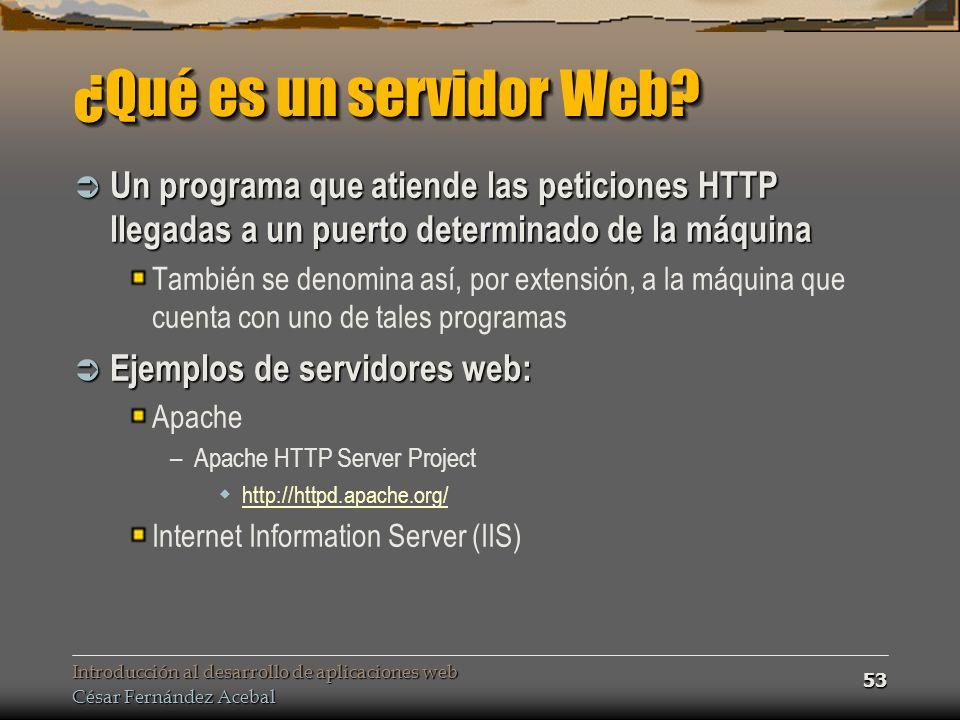 Introducción al desarrollo de aplicaciones web César Fernández Acebal 53 ¿Qué es un servidor Web.