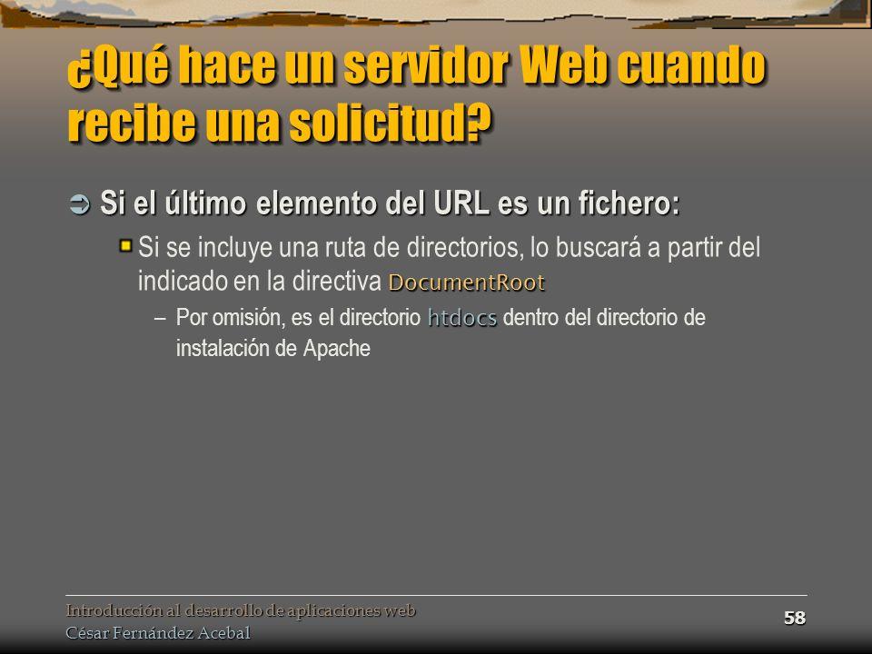 Introducción al desarrollo de aplicaciones web César Fernández Acebal 58 ¿Qué hace un servidor Web cuando recibe una solicitud.