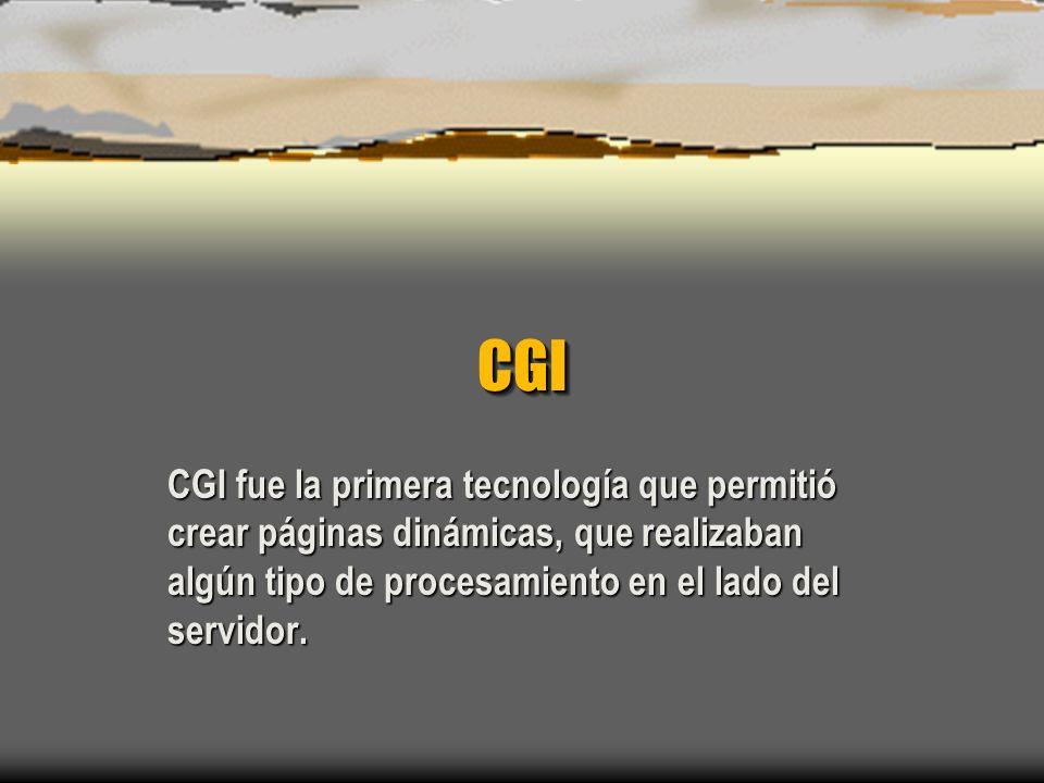 CGICGI CGI fue la primera tecnología que permitió crear páginas dinámicas, que realizaban algún tipo de procesamiento en el lado del servidor.
