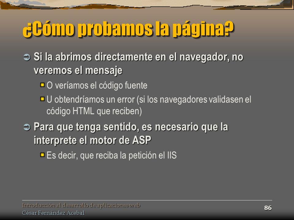 Introducción al desarrollo de aplicaciones web César Fernández Acebal 86 ¿Cómo probamos la página.