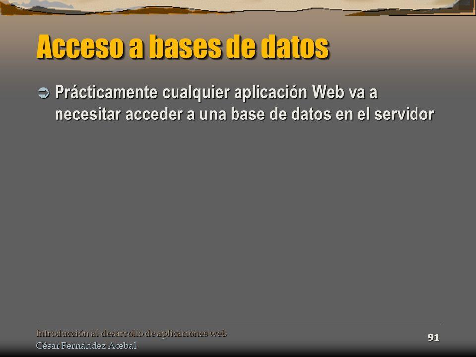 Introducción al desarrollo de aplicaciones web César Fernández Acebal 91 Acceso a bases de datos Prácticamente cualquier aplicación Web va a necesitar