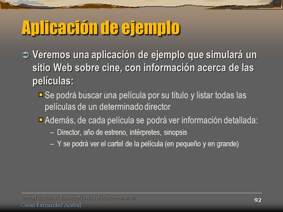Introducción al desarrollo de aplicaciones web César Fernández Acebal 92 Aplicación de ejemplo Veremos una aplicación de ejemplo que simulará un sitio