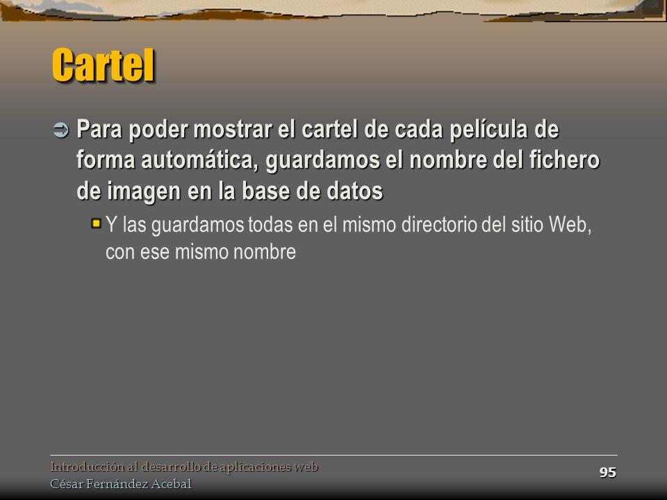 Introducción al desarrollo de aplicaciones web César Fernández Acebal 95 CartelCartel Para poder mostrar el cartel de cada película de forma automátic