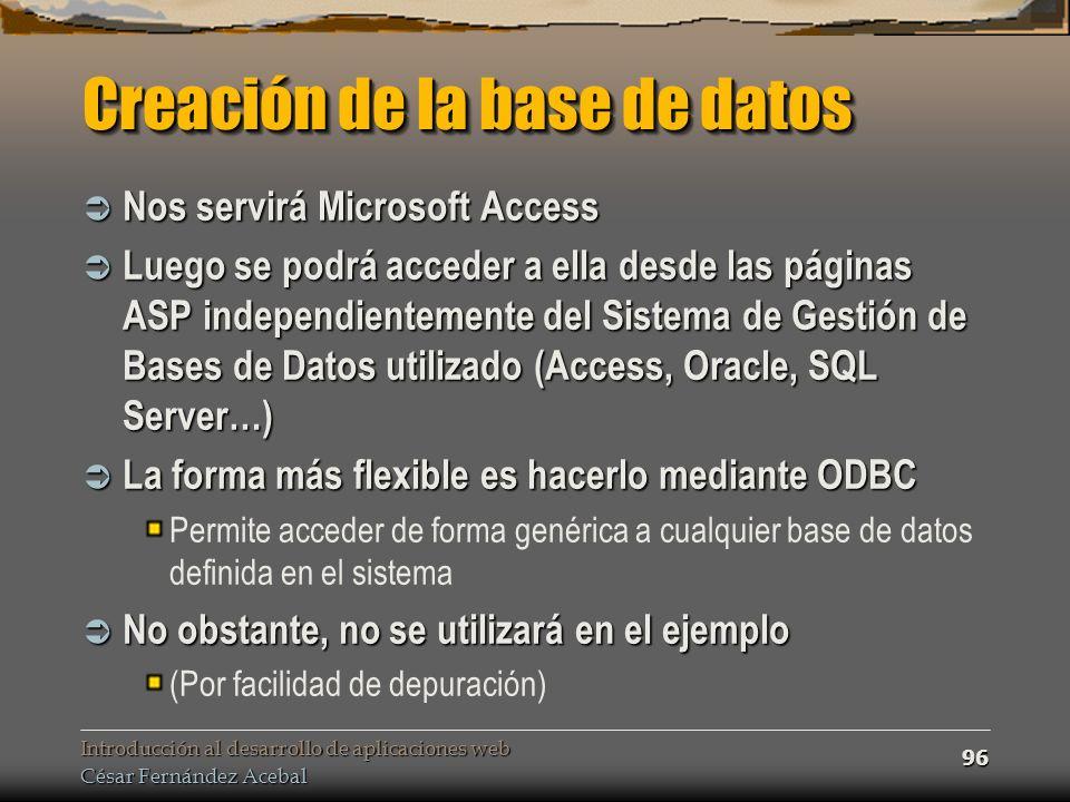 Introducción al desarrollo de aplicaciones web César Fernández Acebal 96 Creación de la base de datos Nos servirá Microsoft Access Nos servirá Microso