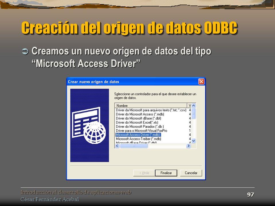 Introducción al desarrollo de aplicaciones web César Fernández Acebal 97 Creación del origen de datos ODBC Creamos un nuevo origen de datos del tipo M