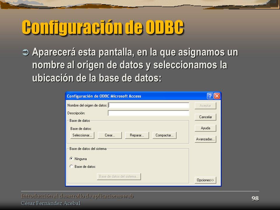 Introducción al desarrollo de aplicaciones web César Fernández Acebal 98 Configuración de ODBC Aparecerá esta pantalla, en la que asignamos un nombre