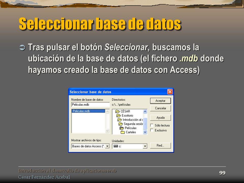 Introducción al desarrollo de aplicaciones web César Fernández Acebal 99 Seleccionar base de datos Tras pulsar el botón Seleccionar, buscamos la ubica