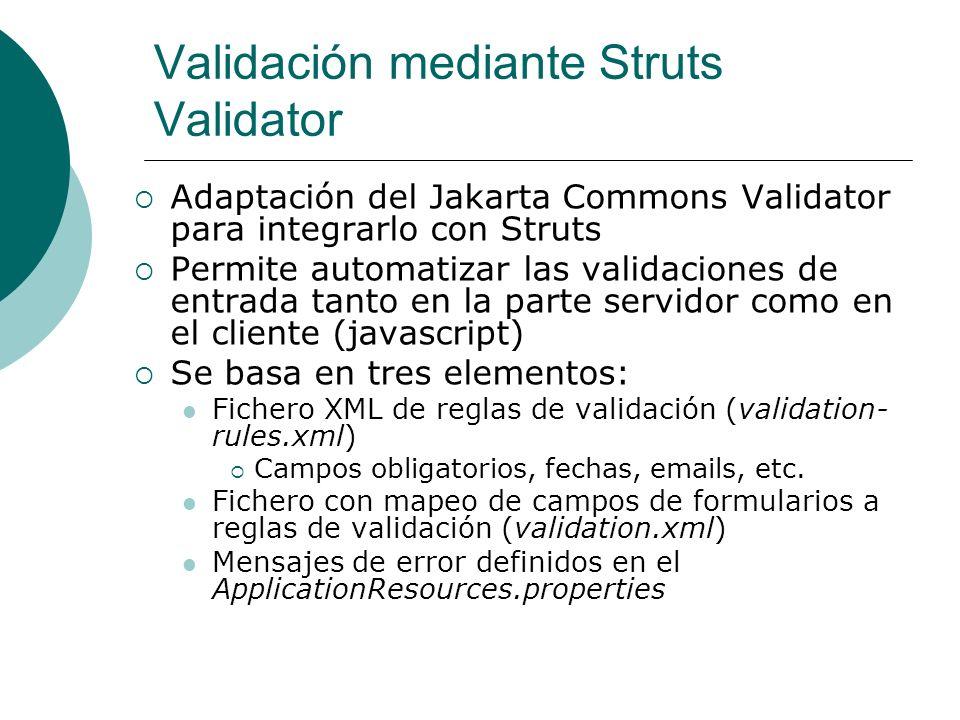 Validación mediante Struts Validator Adaptación del Jakarta Commons Validator para integrarlo con Struts Permite automatizar las validaciones de entra