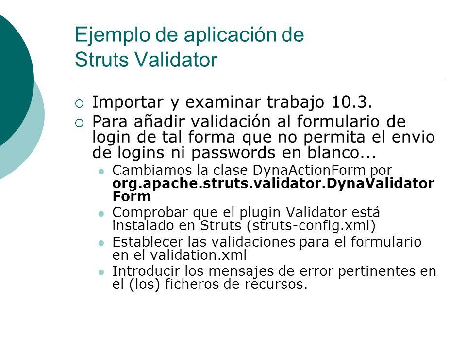Ejemplo de aplicación de Struts Validator Importar y examinar trabajo 10.3. Para añadir validación al formulario de login de tal forma que no permita
