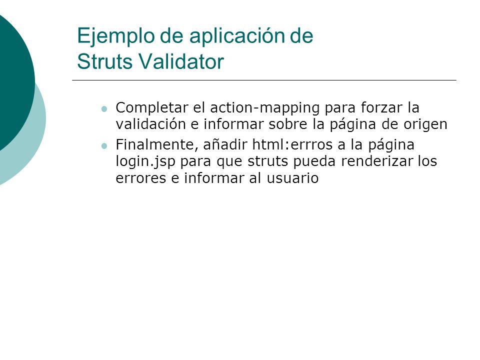 Ejemplo de aplicación de Struts Validator Completar el action-mapping para forzar la validación e informar sobre la página de origen Finalmente, añadi