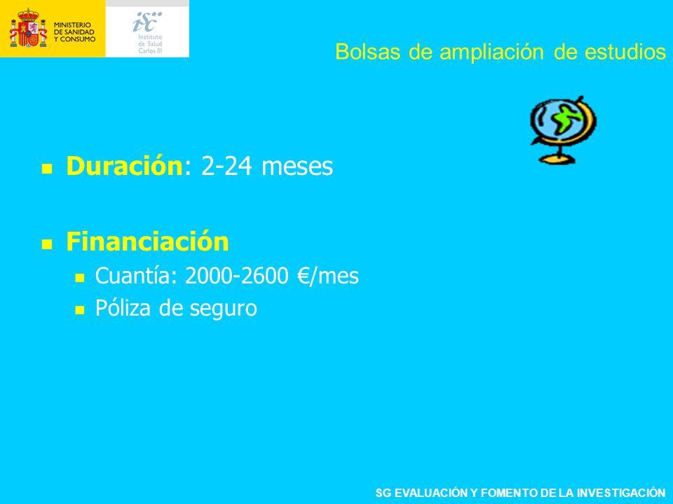 Duración: 2-24 meses Financiación Cuantía: 2000-2600 /mes Póliza de seguro SG EVALUACIÓN Y FOMENTO DE LA INVESTIGACIÓN Bolsas de ampliación de estudio