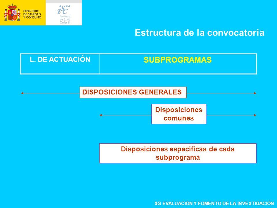 DISPOSICIONES GENERALES Disposiciones comunes Estructura de la convocatoria SG EVALUACIÓN Y FOMENTO DE LA INVESTIGACIÓN Disposiciones específicas de cada subprograma L.