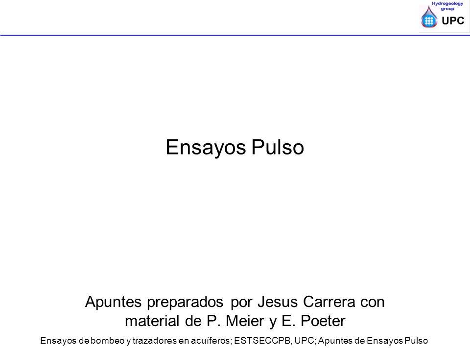 Ensayos de bombeo y trazadores en acuíferos; ESTSECCPB, UPC; Apuntes de Ensayos Pulso Ensayos Pulso Apuntes preparados por Jesus Carrera con material